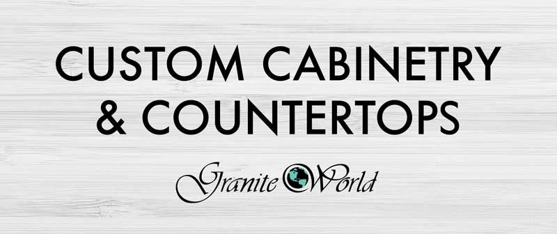 Custom Cabinetry & Countertops by Granite World
